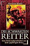 Die schwarzen Reiter. Eine Kriminalgeschichte aus dem 30-jaehrigen Krieg.
