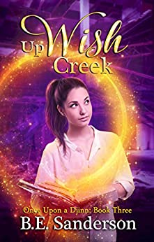 Up Wish Creek (Once Upon a Djinn Book 3) by [Sanderson, B.E.]