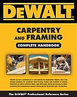 Dewalt Carpentry and Framing Complete Handbook (DeWalt Trade Reference Series)