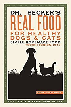 Dr Becker's Real Food For Healthy Dogs & Cats: Simple Homemade Food by [Becker DVM, Karen, Taylor, Beth]