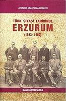 Turk Siyasi Tarihinde Erzurum (1923-1950)