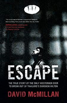 Escape: The True Story of the Only Westerner Ever to Escape from Thailand's Bangkok Hilton by [McMillan, David]