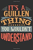 It's A Guillen Thing You Wouldn't Understand: Want To Create An Emotional Moment For A Guillen Family Member ? Show The Guillen's You Care With This Personal Custom Gift With Guillen's Very Own Family Name Surname Planner Calendar Notebook Journal