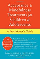 Acceptance & Mindfulness Treatments for Children & Adolescents: A Practitioner's Guide