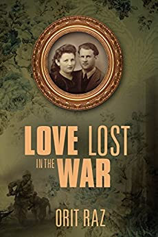 Love Lost in the War :A WW2 Historical Love Story (Biographical Fiction) by [Raz, Orit]