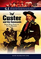 Custer and His Commands: From West Point to Little Bighorn, The Illustrated History of the American Soldier, His Uniform and His Equipment (The G. I. Series)