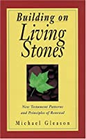Building on Living Stones: New Testament Patterns and Principles of Renewal