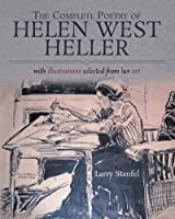 The Complete Poetry of Helen West Heller: With Illustrations Selected from Her Art