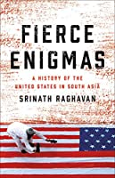 Fierce Enigmas: A History of the United States in South Asia