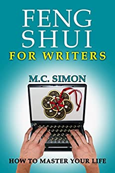 Feng Shui For Writers (How To Master Your Life Book 1) by [Simon, M.C.]