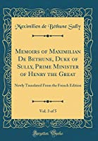 Memoirs of Maximilian de Bethune, Duke of Sully, Prime Minister of Henry the Great, Vol. 3 of 5: Newly Translated from the French Edition (Classic Reprint)