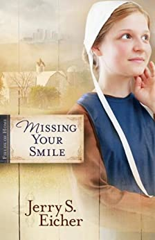 Missing Your Smile (Fields of Home Book 1) by [Eicher, Jerry S.]