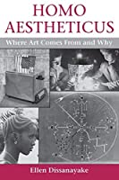 Homo Aestheticus: Where Art Comes From and Why by Ellen Dissanayake(1995-10-01)