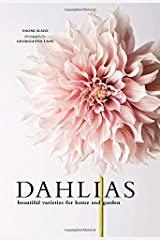 Dahlias: Beautiful Varieties for Home & Garden Hardcover