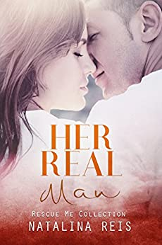 Her Real Man (Rescue Me Collection Book 0) by [Reis, Natalina]