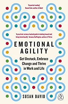 Emotional Agility: Get Unstuck, Embrace Change and Thrive in Work and Life by [David, Susan]