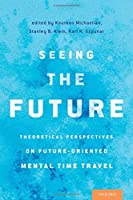 Seeing the Future: Theoretical Perspectives on Future-Oriented Mental TimeTravel【洋書】 [並行輸入品]