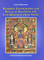 Buddhist Iconography and Ritual in Paintings and Line Drawings from Nepal (Publications of the Lumbini International Research Institute)