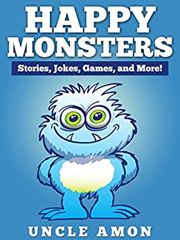 Happy Monsters: Short Stories, Jokes, Games, and More! by [Amon, Uncle]