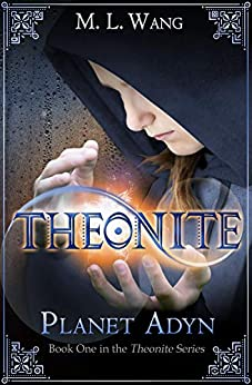 Theonite: Planet Adyn (Book 1 in the Theonite Series) by [Wang, M. L.]