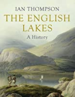 The English Lakes: A History