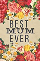 Best Mum Ever: Best Mum Gifts - Lined Notebook Journal Presents for Birthday, Christmas, Thank You, Mother's Day, Xmas, Card Alternative, From Daughter Son Kids