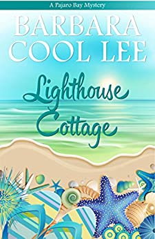 Lighthouse Cottage (A Pajaro Bay Mystery Book 3) by [Lee, Barbara Cool]
