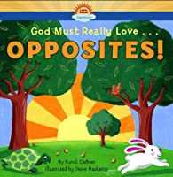 God Must Really Love . . . OPPOSITES! (God Must Really Love...)