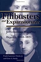 Filibusters and Expansionists: Jeffersonian Manifest Destiny, 1800-1821 (Library of Alabama Classics)