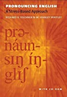 Pronouncing English: A Stress-Based Approach, With Cd-Rom