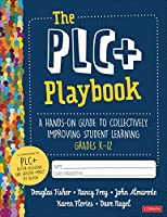The Plc+ Playbook, Grades K-12: A Hands-on Guide to Collectively Improving Student Learning