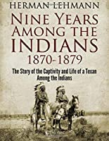 Nine Years Among the Indians 1870-1879: The Story of the Captivity and Life of a Texan Among the Indians [並行輸入品]