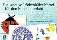 Die kreative Lueckenfueller-Kartei fuer den Kunstunterricht: Sinnvolle Beschaeftigung fuer Grundschulkinder, die schon fertig sind