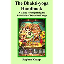 The Bhakti-Yoga Handbook: A Guide for Beginning the Essentials of Devotional Yoga