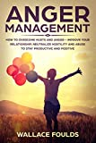 ANGER MANAGEMENT: How to Overcome Hurts and Anger - Improve Your Relationship, Neutralize Hostility and Abuse to Stay Productive and Positive (English Edition)
