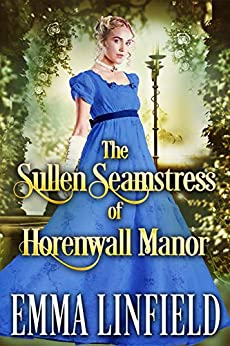 The Sullen Seamstress of Horenwall Manor: A Historical Regency Romance Novel by [Linfield, Emma, Fairy, Cobalt]