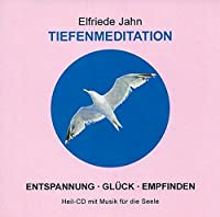 Tiefenmeditation CD: Entspannung- Glueck empfinden