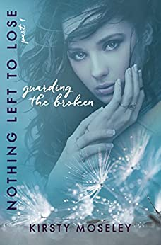 Guarding the Broken: (Nothing Left to Lose, Part 1) (Guarded Hearts) by [Moseley, Kirsty]