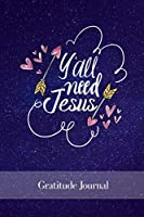 Yall Need Jesus: Gratitude Journal For Christians 6 x 9 Inches 100 Pages