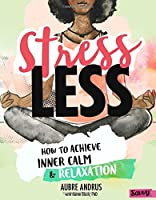 Stress Less: How to Achieve Inner Calm & Relaxation (Stress-Busting Survival Guides)