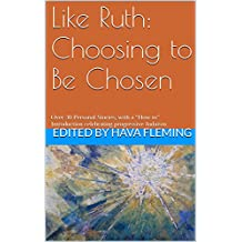 """Like Ruth: Choosing to Be Chosen: Over 30 Personal Stories, with a """"How to"""" Introduction celebrating progressive Judaism"""
