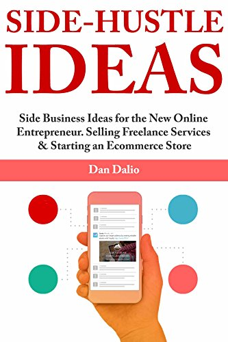 Side-Hustle Ideas: Side Business Ideas for the New Online Entrepreneur. Selling Freelance Services & Starting an Ecommerce Store (English Edition)