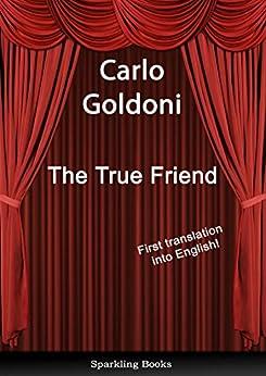 [Goldoni, Carlo]のThe True Friend: English translation of Il vero amico (English Edition)