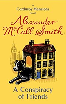 A Conspiracy Of Friends (Corduroy Mansions Book 3) by [McCall Smith, Alexander]