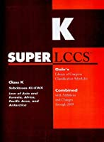 Super LCCs 2009: Gale's Library of Congress Classification Schedules: Combined with Additions and Changes through 2009: Class K : Subclasses KL-KWX Law of Asia & Eurasia, Africa, Pacific Area, and Antarctica (SUPERLCCS: Schedule Kl-Kwx Law of Asia, Africa)