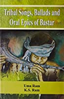 Tribal Songs Ballads and Oral Epics of Bastar