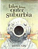 Tales From Outer Suburbia 1st (first) Edition by Tan Shaun published by Arthur A. Levine Books (2009) 画像