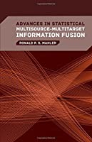 Advances in Statistical Multisource-Multitarget Information Fusion (Information Warfare)