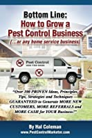 Bottom Line: How To Grow a Pest Control Business: .or any home service business [並行輸入品]