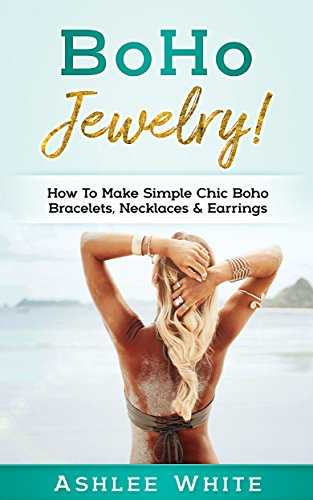 Boho Jewelry!: How to Make Simple Chic Boho Bracelets, Necklaces, and Earrings (English Edition)